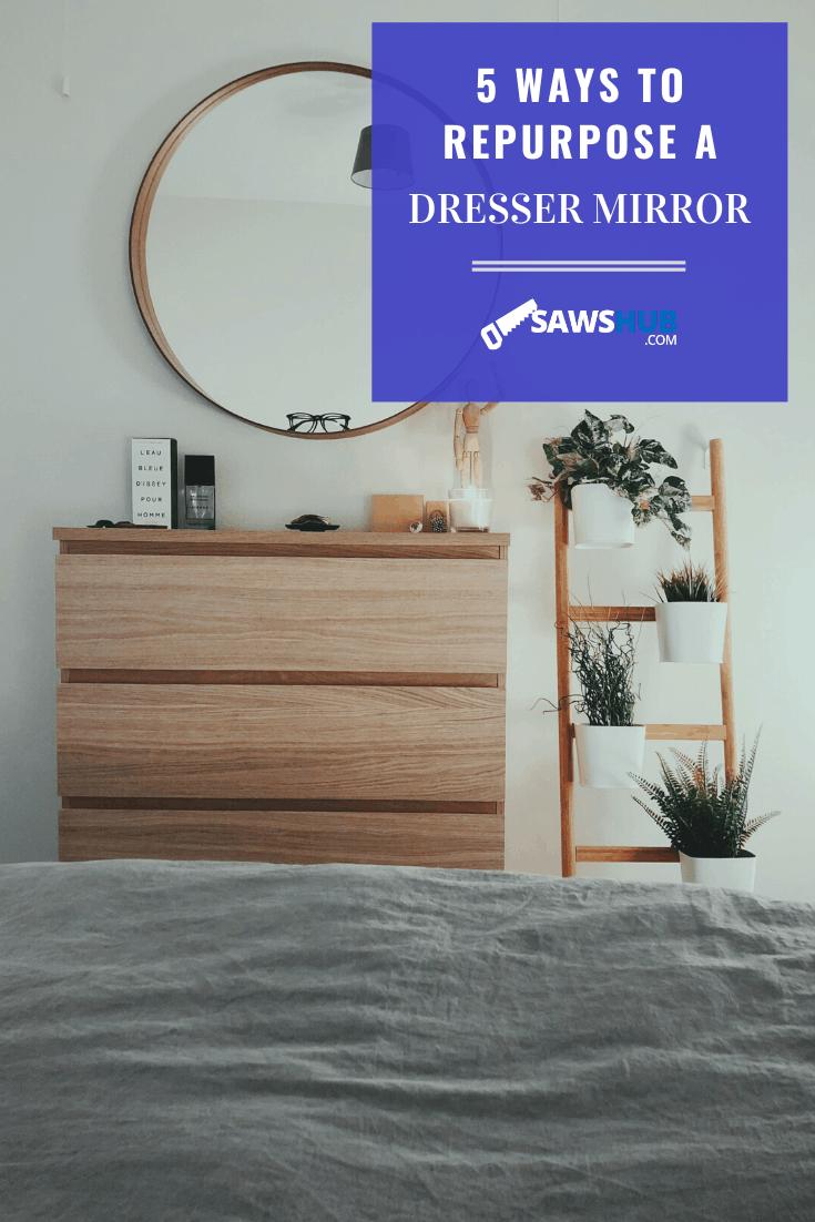 How To Repurpose A Dresser Mirror Sawshub